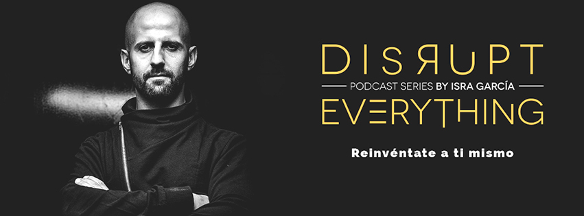 disrupt everything podcast series - isra garcia